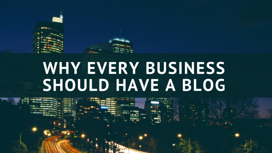 Why Every Business Should Have A Blog