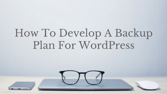 How To Develop A Backup Plan for WordPress